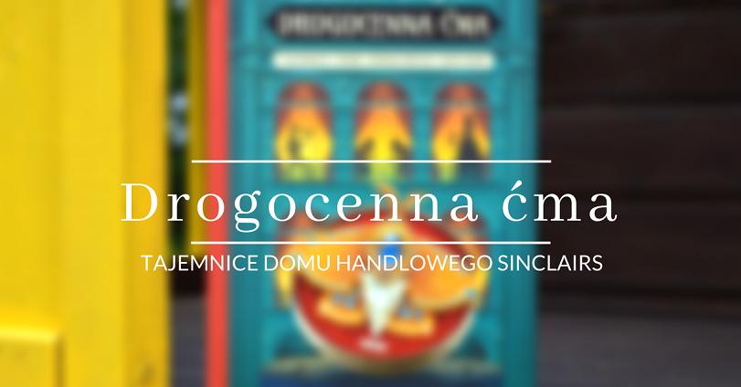 drogocenna-cma-tajemnice-domu-handlowego-sinclairs-dwukropek-katherine-woodfine