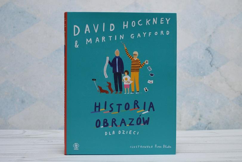 Historia obrazów dla dzieci David Hockney Martin Gayford Rose Blake Rebis